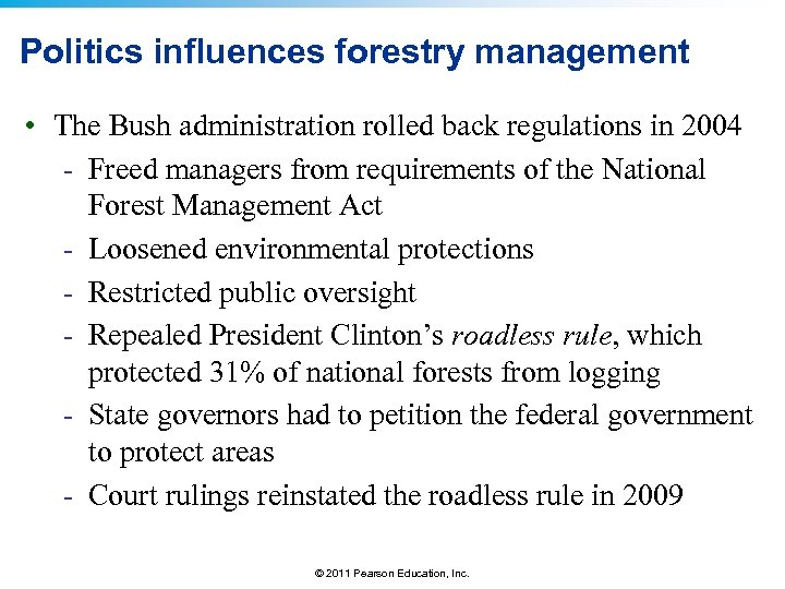 Politics influences forestry management • The Bush administration rolled back regulations in 2004 -