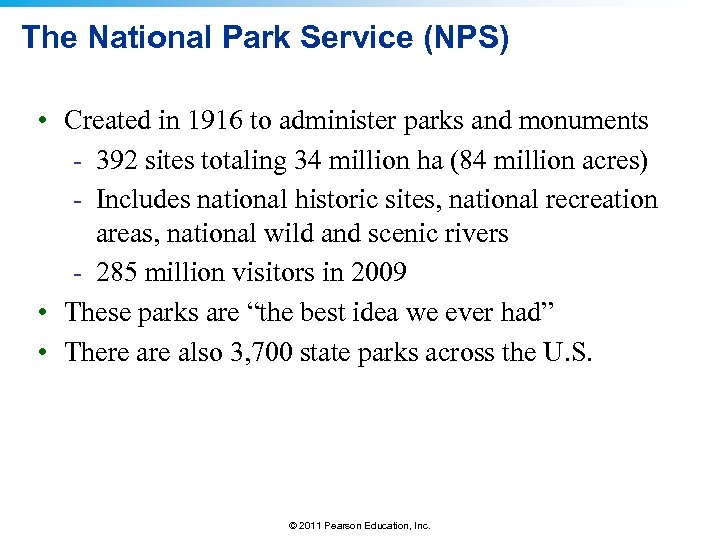 The National Park Service (NPS) • Created in 1916 to administer parks and monuments
