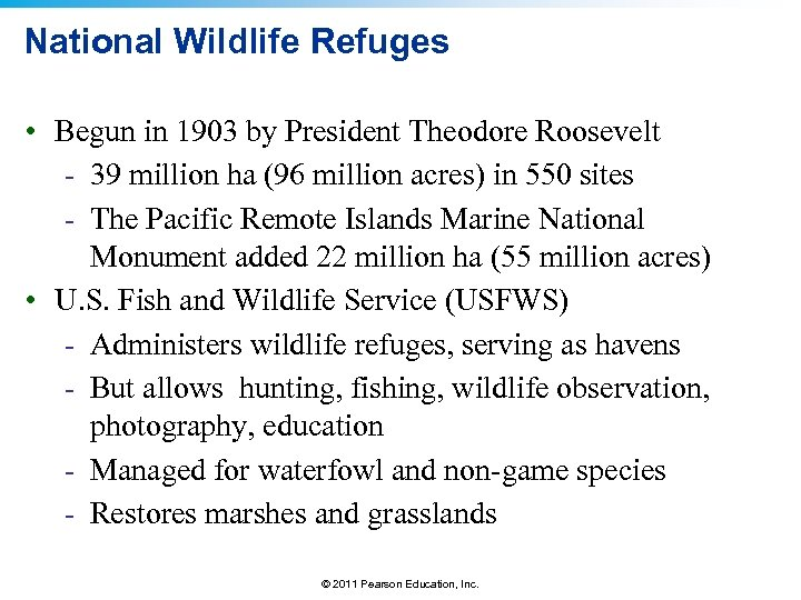 National Wildlife Refuges • Begun in 1903 by President Theodore Roosevelt - 39 million