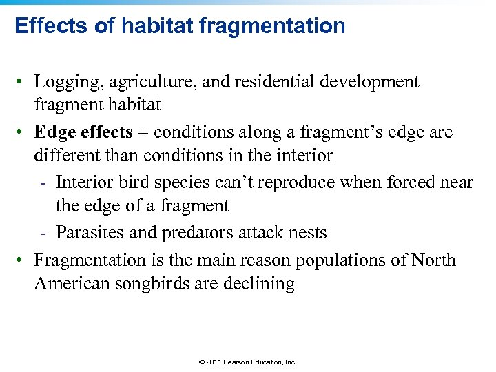 Effects of habitat fragmentation • Logging, agriculture, and residential development fragment habitat • Edge