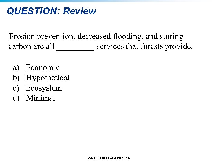QUESTION: Review Erosion prevention, decreased flooding, and storing carbon are all _____ services that