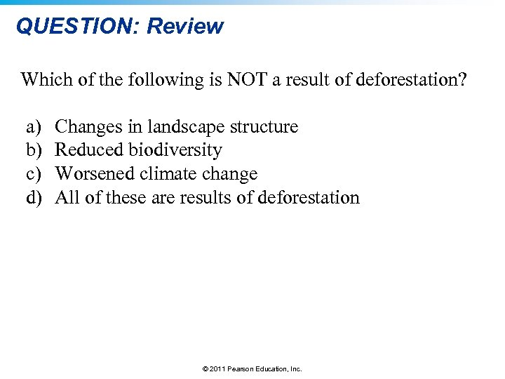 QUESTION: Review Which of the following is NOT a result of deforestation? a) b)