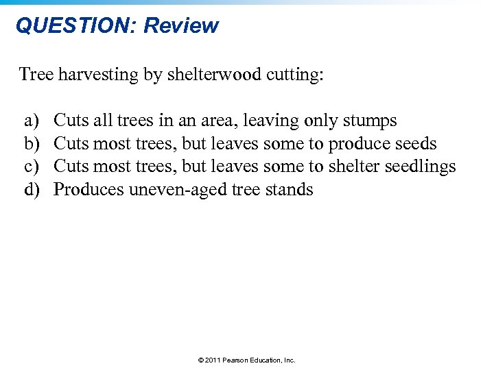 QUESTION: Review Tree harvesting by shelterwood cutting: a) b) c) d) Cuts all trees