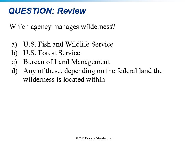 QUESTION: Review Which agency manages wilderness? a) b) c) d) U. S. Fish and