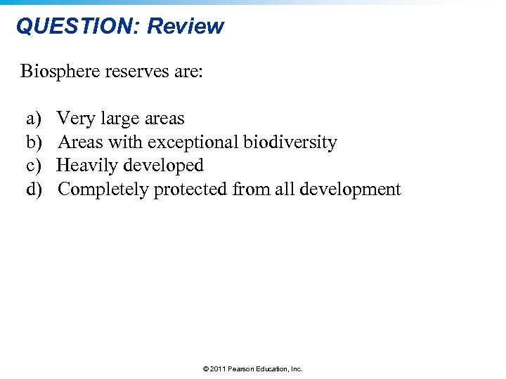QUESTION: Review Biosphere reserves are: a) b) c) d) Very large areas Areas with