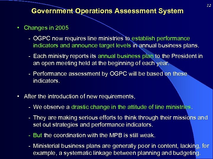 Government Operations Assessment System 12 • Changes in 2005 - OGPC now requires line
