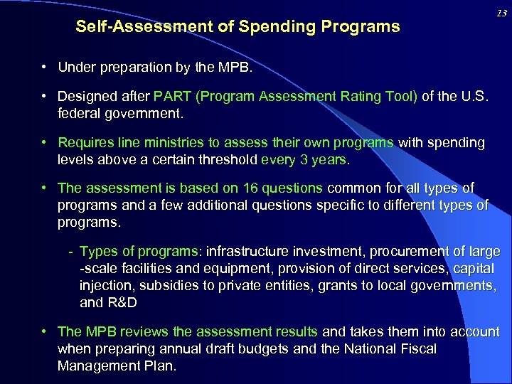 Self-Assessment of Spending Programs 13 • Under preparation by the MPB. • Designed after