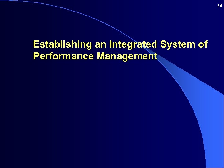 16 Establishing an Integrated System of Performance Management