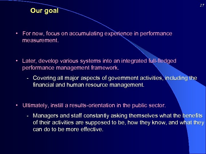Our goal 17 • For now, focus on accumulating experience in performance measurement. •