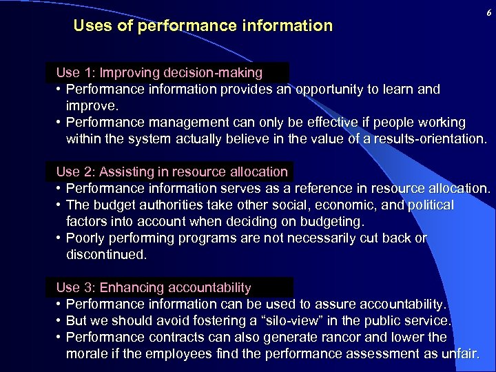 Uses of performance information 6 Use 1: Improving decision-making • Performance information provides an