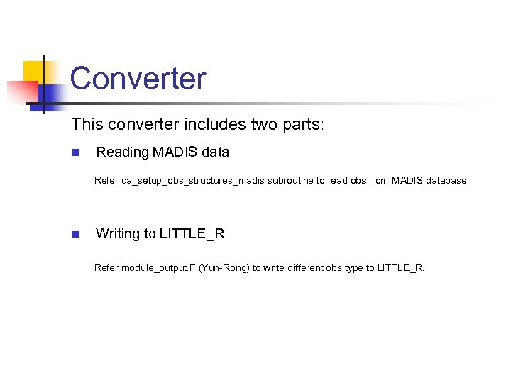 Converter This converter includes two parts: n Reading MADIS data Refer da_setup_obs_structures_madis subroutine to