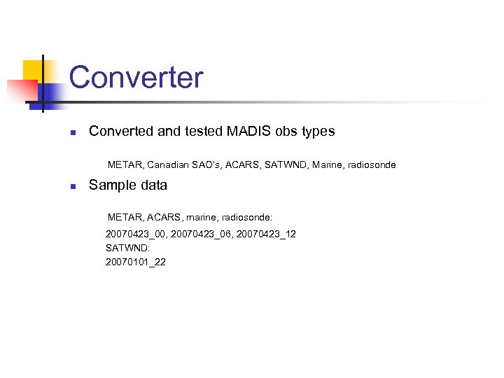 Converter n Converted and tested MADIS obs types METAR, Canadian SAO's, ACARS, SATWND, Marine,