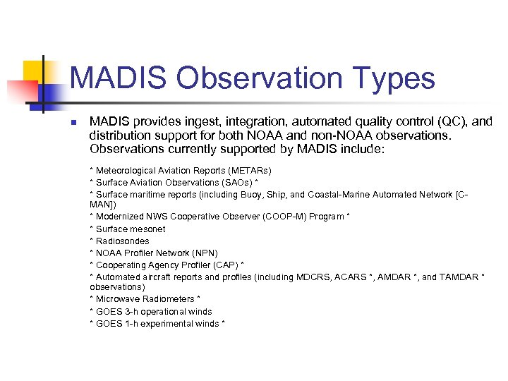MADIS Observation Types n MADIS provides ingest, integration, automated quality control (QC), and distribution