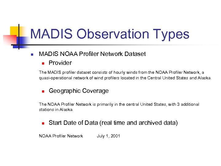MADIS Observation Types n MADIS NOAA Profiler Network Dataset n Provider The MADIS profiler