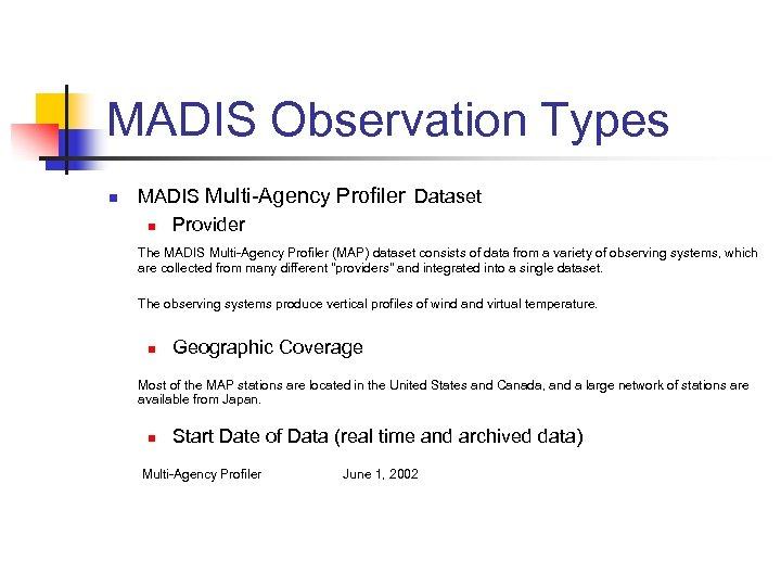 MADIS Observation Types n MADIS Multi-Agency Profiler Dataset n Provider The MADIS Multi-Agency Profiler