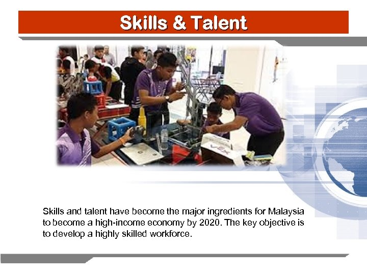 Skills & Talent Skills and talent have become the major ingredients for Malaysia to