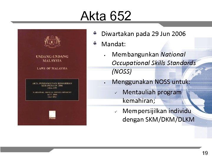 Akta 652 Diwartakan pada 29 Jun 2006 Mandat: § Membangunkan National Occupational Skills Standards