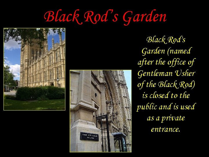 Black Rod's Garden Black Rod's Garden (named after the office of Gentleman Usher of
