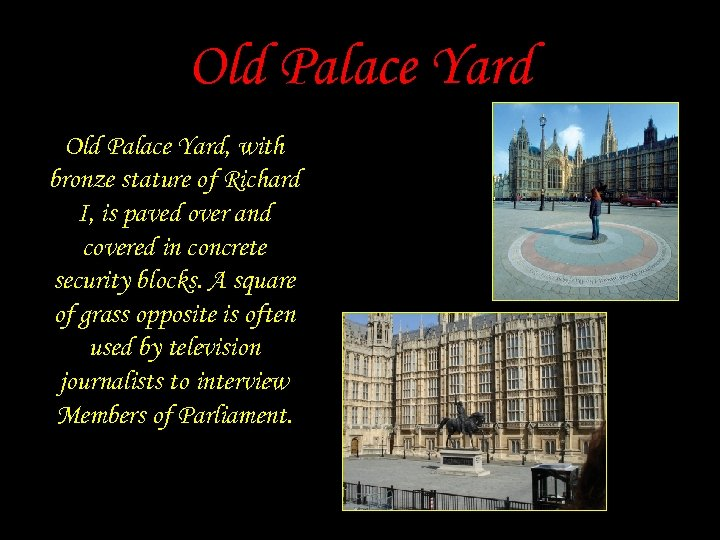 Old Palace Yard, with bronze stature of Richard I, is paved over and covered