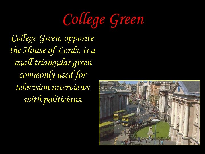 College Green, opposite the House of Lords, is a small triangular green commonly used