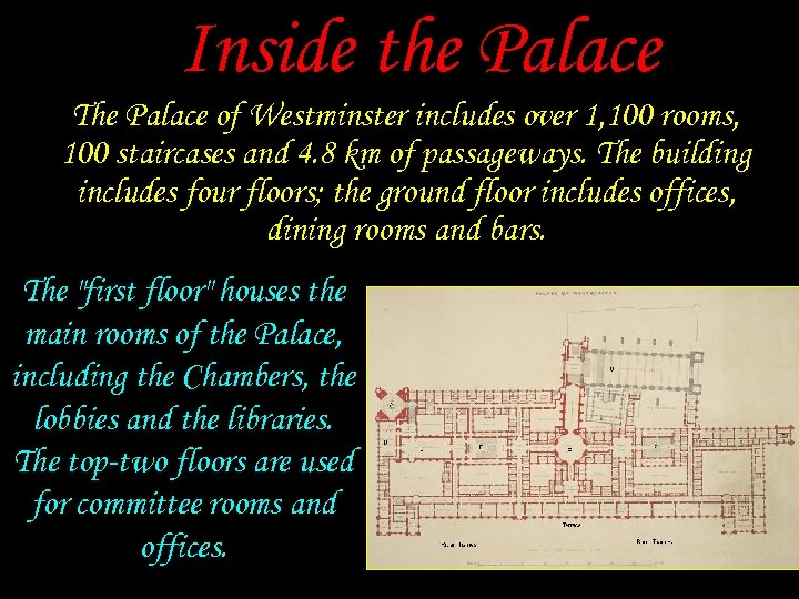 Inside the Palace The Palace of Westminster includes over 1, 100 rooms, 100 staircases