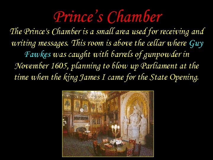 Prince's Chamber The Prince's Chamber is a small area used for receiving and writing