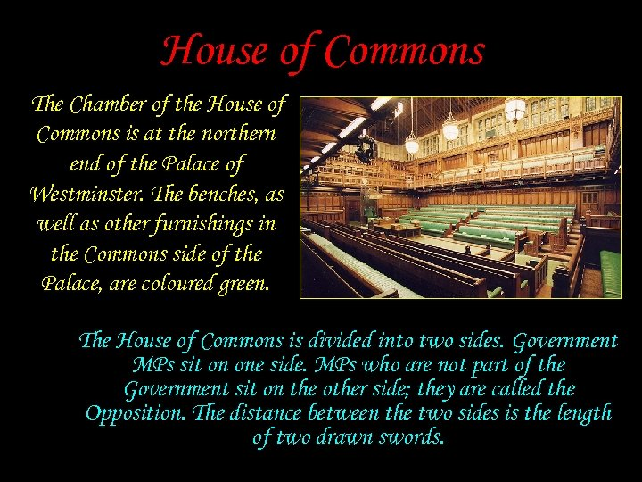House of Commons The Chamber of the House of Commons is at the northern
