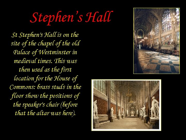 Stephen's Hall St Stephen's Hall is on the site of the chapel of the