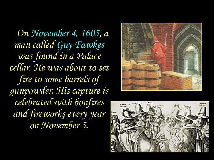 On November 4, 1605, a man called Guy Fawkes was found in a Palace
