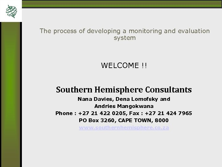 The process of developing a monitoring and evaluation system WELCOME !! Southern Hemisphere Consultants