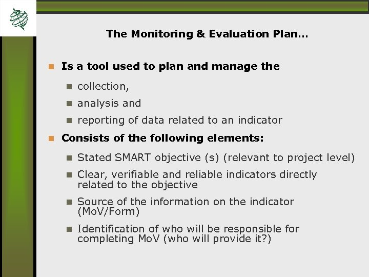 The Monitoring & Evaluation Plan… Is a tool used to plan and manage the
