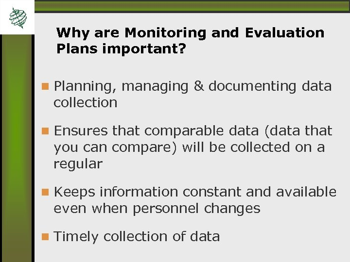 Why are Monitoring and Evaluation Plans important? Planning, managing & documenting data collection Ensures