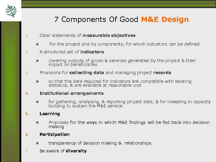 7 Components Of Good M&E Design Clear statements of measurable objectives 1. A structured