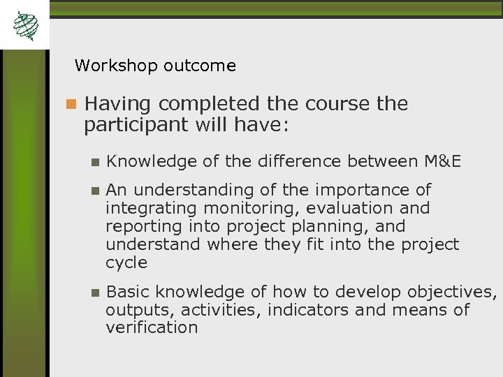 Workshop outcome Having completed the course the participant will have: Knowledge of the difference