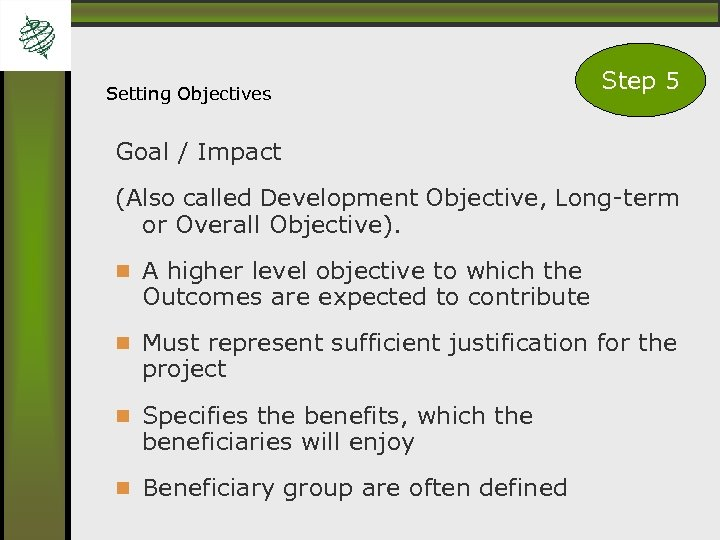 Setting Objectives Step 5 Goal / Impact (Also called Development Objective, Long-term or Overall