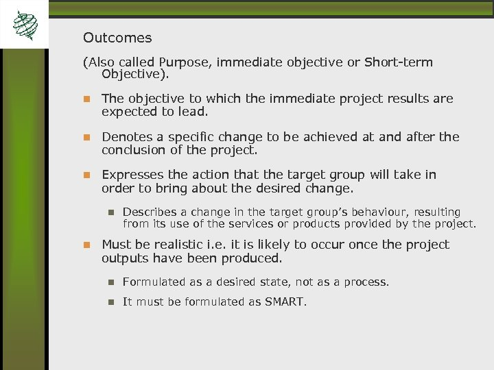 Outcomes (Also called Purpose, immediate objective or Short-term Objective). The objective to which the