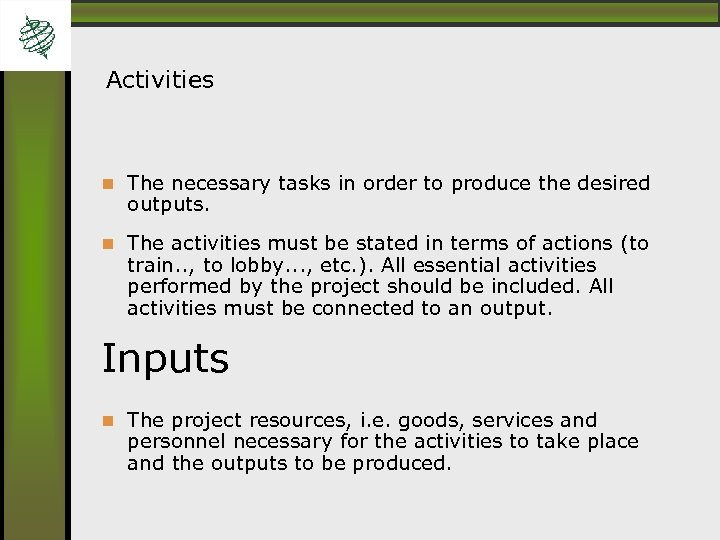 Activities The necessary tasks in order to produce the desired outputs. The activities must
