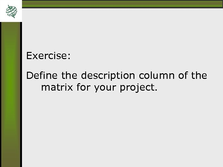 Exercise: Define the description column of the matrix for your project.