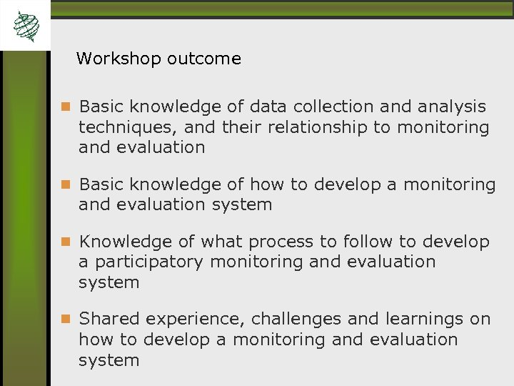 Workshop outcome Basic knowledge of data collection and analysis techniques, and their relationship to