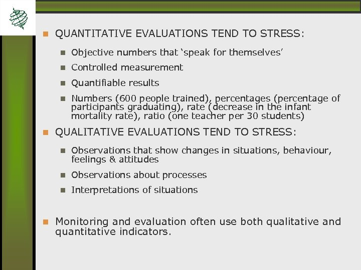 QUANTITATIVE EVALUATIONS TEND TO STRESS: Objective numbers that 'speak for themselves' Controlled measurement