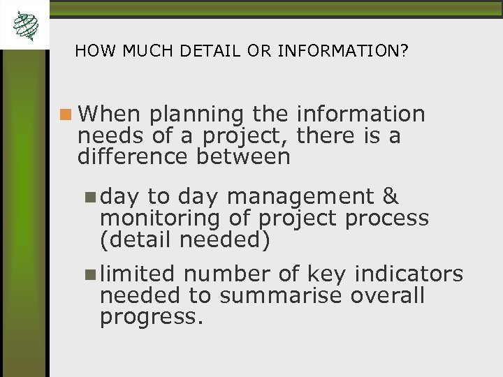 HOW MUCH DETAIL OR INFORMATION? When planning the information needs of a project, there