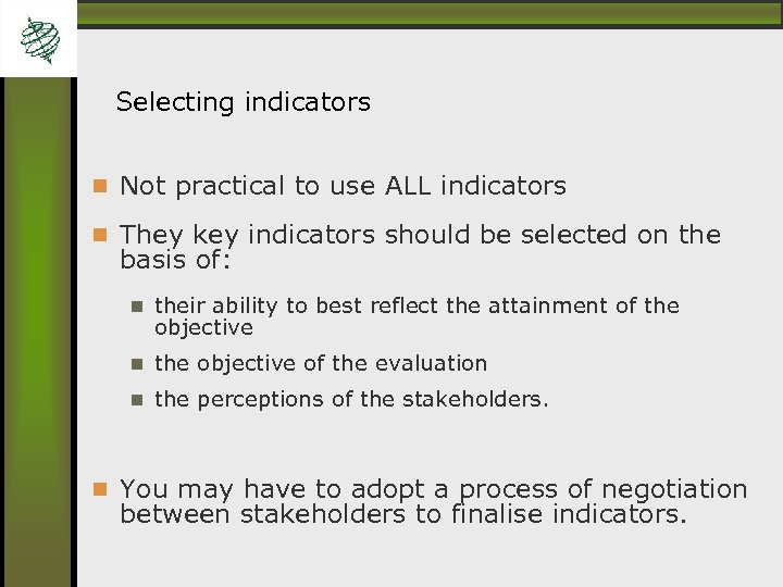 Selecting indicators Not practical to use ALL indicators They key indicators should be selected