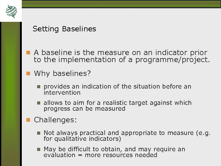 Setting Baselines A baseline is the measure on an indicator prior to the implementation