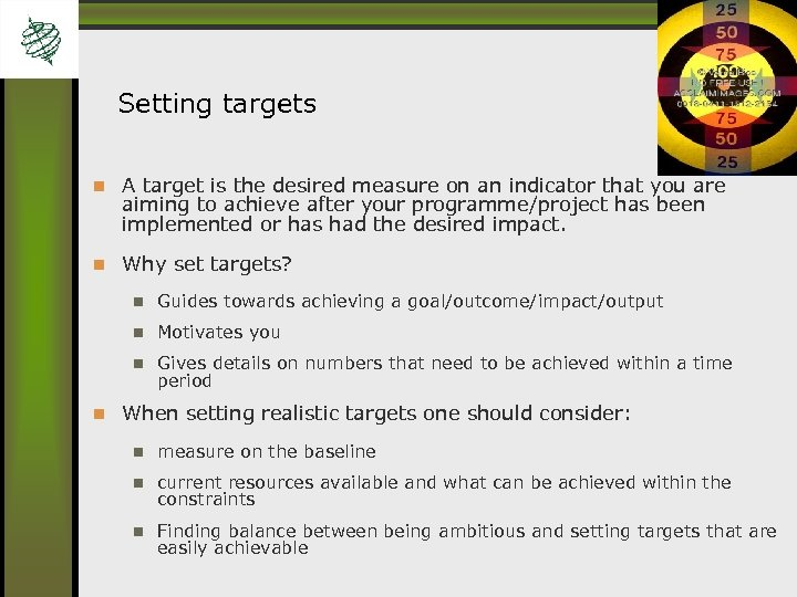Setting targets A target is the desired measure on an indicator that you are