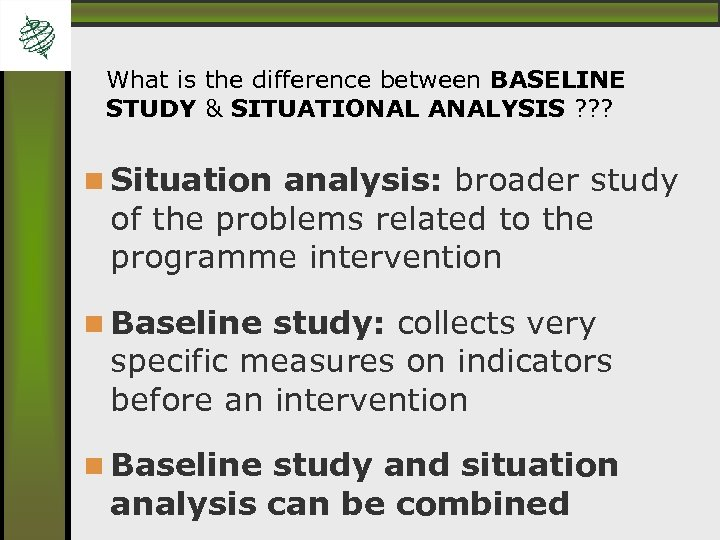 What is the difference between BASELINE STUDY & SITUATIONAL ANALYSIS ? ? ? Situation