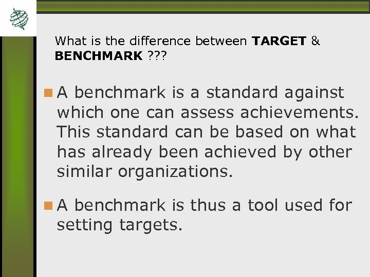 What is the difference between TARGET & BENCHMARK ? ? ? A benchmark is