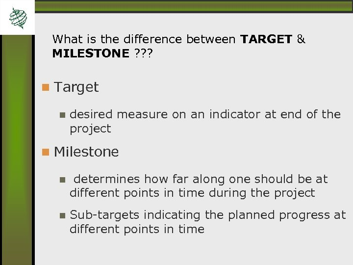 What is the difference between TARGET & MILESTONE ? ? ? Target desired measure