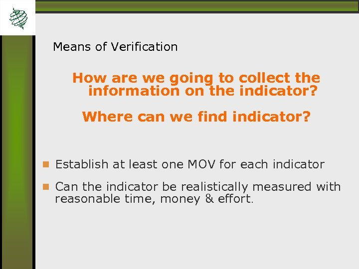 Means of Verification How are we going to collect the information on the indicator?