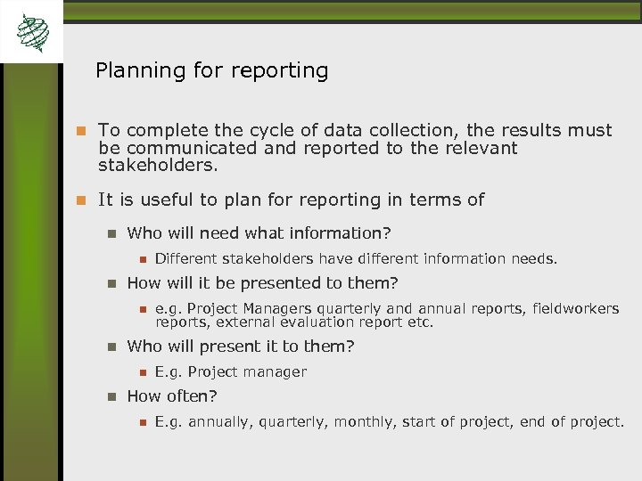 Planning for reporting To complete the cycle of data collection, the results must be