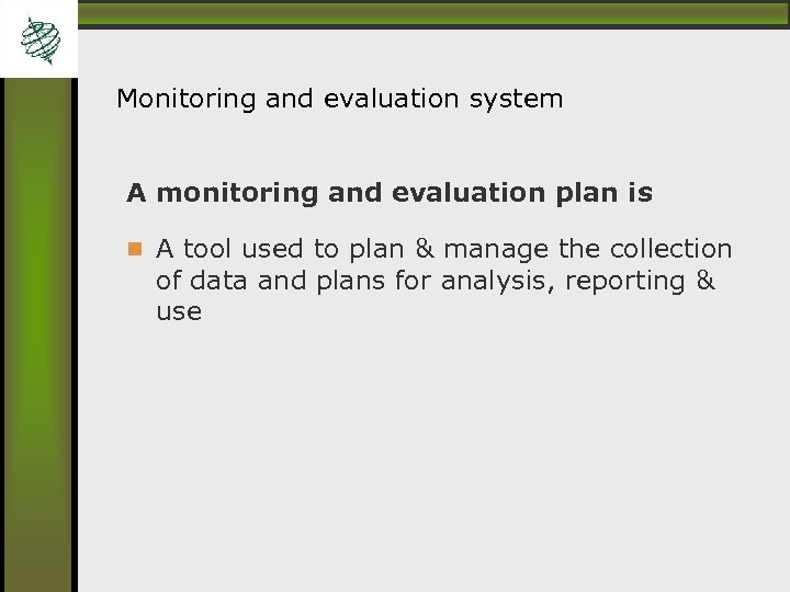 Monitoring and evaluation system A monitoring and evaluation plan is A tool used to